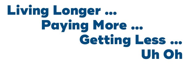 Living Longer...Paying More...Getting Less...Uh Oh